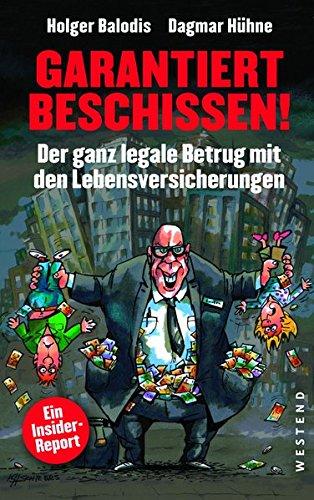 Garantiert beschissen!: Der ganz legale Betrug mit den Lebensversicherungen