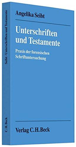 Unterschriften und Testamente: Praxis der forensischen Schriftuntersuchung