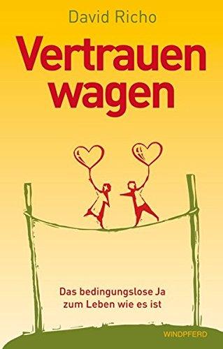 VERTRAUEN WAGEN - Das bedingungslose Ja zum Leben wie es ist.
