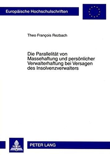Die Parallelität von Massehaftung und persönlicher Verwalterhaftung bei Versagen des Insolvenzverwalters (Europäische Hochschulschriften / European … / Series 2: Law / Série 2: Droit)